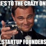 Here's to the crazy ones – the startup founders